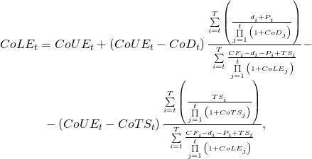 \begin{equation*}  \begin{matrix} CoL{{E}_{t}}=CoU{{E}_{t}}+\left( CoU{{E}_{t}}-Co{{D}_{t}} \right)\frac{\sum\limits_{i=t}^{T}{\left( \frac{{{d}_{i}}+{{P}_{i}}}{\prod\limits_{j=1}^{t}{\left( 1+Co{{D}_{j}} \right)}} \right)}}{\sum\limits_{i=t}^{T}{\frac{C{{F}_{i}}-{{d}_{i}}-{{P}_{i}}+T{{S}_{i}}}{\prod\limits_{j=1}^{t}{\left( 1+CoL{{E}_{j}} \right)}}}}- \\ -\left( CoU{{E}_{t}}-CoT{{S}_{t}} \right)\frac{\sum\limits_{i=t}^{T}{\left( \frac{T{{S}_{i}}}{\prod\limits_{j=1}^{t}{\left( 1+CoT{{S}_{j}} \right)}} \right)}}{\sum\limits_{i=t}^{T}{\frac{C{{F}_{i}}-{{d}_{i}}-{{P}_{i}}+T{{S}_{i}}}{\prod\limits_{j=1}^{t}{\left( 1+CoL{{E}_{j}} \right)}}}}, \\ \end{matrix} \end{equation*}