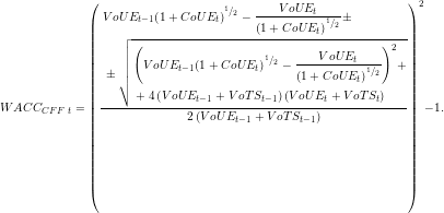 \begin{equation*}  WAC{{C}_{CFF\ t}}={{\left( \frac{\begin{align} & VoU{{E}_{t-1}}{{\left( 1+CoU{{E}_{t}} \right)}^{{}^{1}/{}_{2}}}-\frac{VoU{{E}_{t}}}{{{\left( 1+CoU{{E}_{t}} \right)}^{{}^{1}/{}_{2}}}}\pm \\ & \pm \sqrt{\begin{align} & {{\left( VoU{{E}_{t-1}}{{\left( 1+CoU{{E}_{t}} \right)}^{{}^{1}/{}_{2}}}-\frac{VoU{{E}_{t}}}{{{\left( 1+CoU{{E}_{t}} \right)}^{{}^{1}/{}_{2}}}} \right)}^{2}}+ \\ & +4\left( VoU{{E}_{t-1}}+VoT{{S}_{t-1}} \right)\left( VoU{{E}_{t}}+VoT{{S}_{t}} \right) \\ \end{align}} \\ \end{align}}{2\left( VoU{{E}_{t-1}}+VoT{{S}_{t-1}} \right)} \right)}^{2}}-1. \end{equation*}